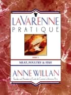 La Varenne Pratique - Part 2, Meat, Poultry & Fish ebook by Anne Willan