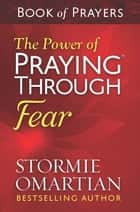 The Power of Praying® Through Fear Book of Prayers ebook by