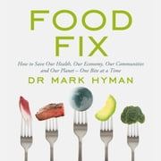 Food Fix - How to Save Our Health, Our Economy, Our Communities and Our Planet – One Bite at a Time audiobook by Mark Hyman