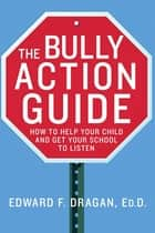 The Bully Action Guide ebook by Edward F. Dragan, EdD