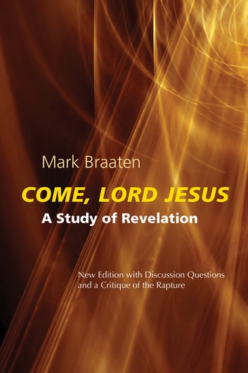 Come, Lord Jesus - A Study of Revelation ebook by Mark Braaten