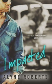 Impacted - Conflicted Encounters 2 ebook by Alyne Roberts