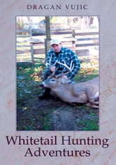 WHITETAIL HUNTING ADVENTURES ebook by Dragan Vujic