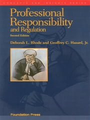 Professional Responsibility and Regulation, 2d (Concepts and Insights Series) ebook by Deborah Rhode,Geoffrey Hazard Jr