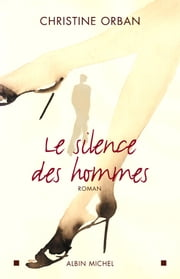 Le Silence des hommes ebook by Christine Orban