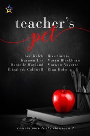 Teacher's Pet, Volume Two - Lessons Outside the Classroom ebook by Elizabeth Coldwell, Elna Holst, Riza Curtis,...