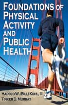 Foundations of Physical Activity and Public Health ebook by Harold W. Kohl, Tinker D. Murray