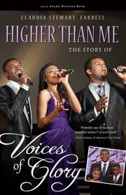 Higher Than Me - The Story of Voices of Glory ebook by Claudia Stewart Farrell,Michael Cole,Felicia Cole