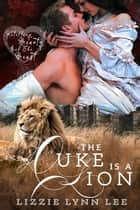 The Duke Is A Lion - a Shifter Fairy Tale Paranormal Romance eBook by Lizzie Lynn Lee