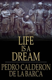 Life Is a Dream ebook by Pedro Calderon de la Barca,Denis Florence MacCarthy