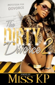 The Dirty Divorce Part 2 ebook by Miss KP