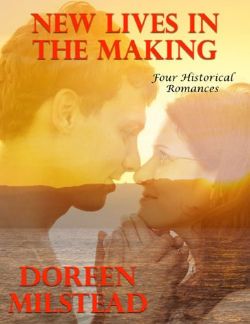 New Lives In the Making: Four Historical Romances ebook by Doreen Milstead