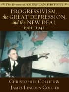Progressivism, the Great Depression, and the New Deal: 1901 - 1941 ebook by James Lincoln Collier,Christopher Collier