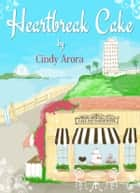 Heartbreak Cake ebook by Cindy Arora