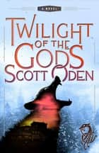 Twilight of the Gods - A Novel ebook by Scott Oden