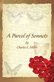 A Parcel of Sonnets by Charles E. Miller ebook by Charles E. Miller