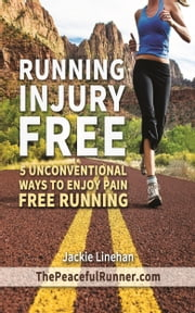 Running Injury Free: 5 Unconventional Ways to Enjoy Pain Free Running ebook by Jackie Linehan