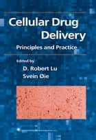 Cellular Drug Delivery ebook by D. Robert Lu,Svein Øie