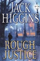 Rough Justice eBook by Jack Higgins
