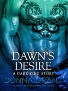 Dawn's Desire - A Dark King Story ebook by Donna Grant