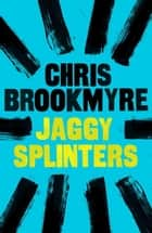 Jaggy Splinters ebook by Chris Brookmyre