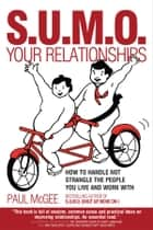 SUMO Your Relationships - How to handle not strangle the people you live and work with ebook by Paul McGee