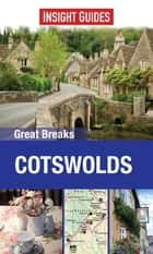 Insight Guides: Great Breaks Cotswolds ebook by Insight Guides