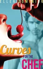 Curves for the Chef: A BBW and her Ex-Soldier Billionaire Chef's Erotic Romance ebook by Ellen Dominick