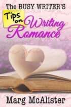 The Busy Writer's Tips on Writing Romance ebook by Marg McAlister