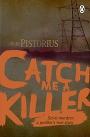 Catch me a Killer - Serial murders – a profiler's true story ebook by Micki  Pistorius