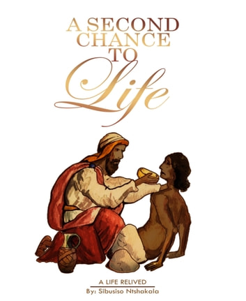 A Second Chance to Life - A Life Relived ebook by Sibusiso Ntshakala