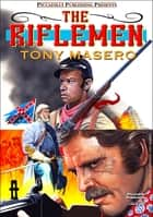 The Riflemen ebook by Tony Masero