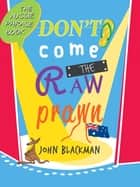 Don't Come the Raw Prawn! ebook by John Blackman