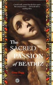 The Sacred Passion of Beatriz ebook by Gray Fogg
