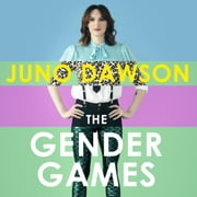 The Gender Games - The Problem With Men and Women, From Someone Who Has Been Both audiobook by Juno Dawson
