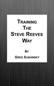 Training the Steve Reeves Way ebook by Greg Sushinsky