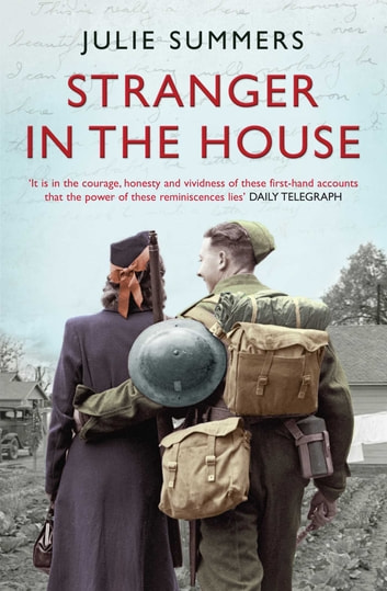 Stranger in the House - Women's Stories of Men Returning from the Second World War ebook by Julie Summers