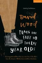 David Wood Plays for 5–12-Year-Olds - The Gingerbread Man; The See-Saw Tree; The BFG; Save the Human; Mother Goose's Golden Christmas ebook by