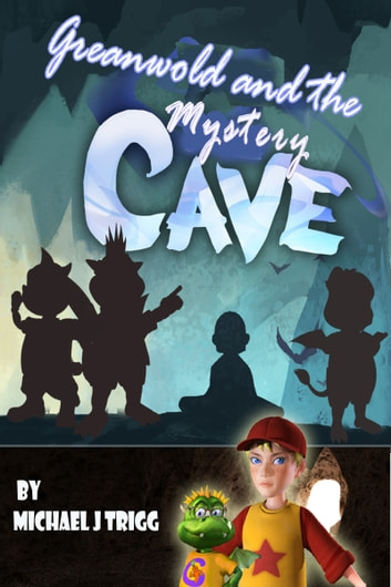 Greanwold and the Mystery Cave ebook by Michael Trigg