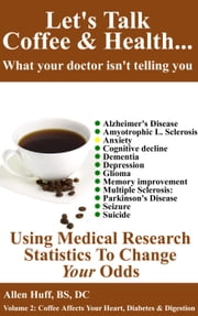 Let's Talk Coffee & Health... What Your Doctor Isn't Telling You: Coffee's Relationship To Brain Health - Let's Talk Coffee & Health... What Your Doctor Isn't Telling You, #2 ebook by allen huff