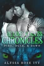 The Dire Wolves Chronicles ebook by Alyssa Rose Ivy