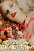 Ravaged by the Pirate - Pirate's Pleasure, #3 ebook by Delaney Jane, Chera Zade