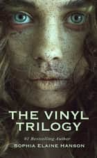The Vinyl Trilogy Boxed Set ebook by Sophia Elaine Hanson