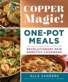 Copper Magic! One-Pot Meals - No-Fuss Recipes for the Revolutionary New Nonstick Cookware ebook by Ella Sanders
