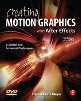 Creating Motion Graphics with After Effects - Essential and Advanced Techniques ebook by Chris Meyer,Trish Meyer