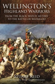 Wellington's Highland Warriors - From the Black Watch Mutiny to the Battle of Waterloo ebook by Stuart  Reid