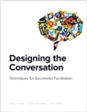 Designing the Conversation - Techniques for Successful Facilitation ebook by Russ Unger,Brad Nunnally,Dan Willis