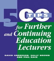 500 Tips for Further and Continuing Education Lecturers ebook by Anderson, David,Brown, Sally (,Race, Phil