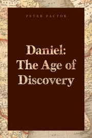 Daniel: The Age of Discovery ebook by Peter Pactor