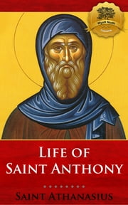 Life of St. Anthony (Vita S. Antoni) ebook by St. Athanasius, Wyatt North